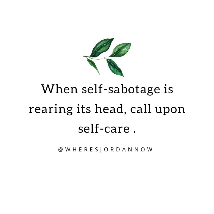 Self-sabotage calls for self-care